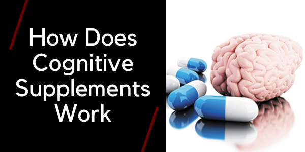 how does cognitive supplements works